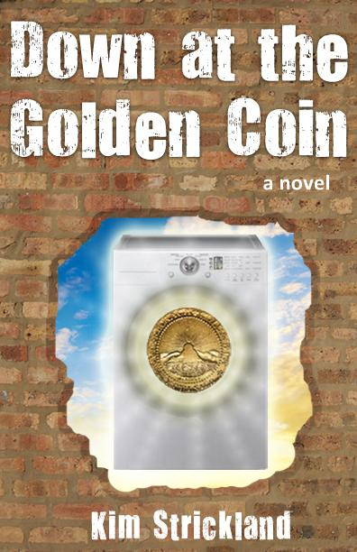 Down at the Golden Coin - Novel By Kim Strickland